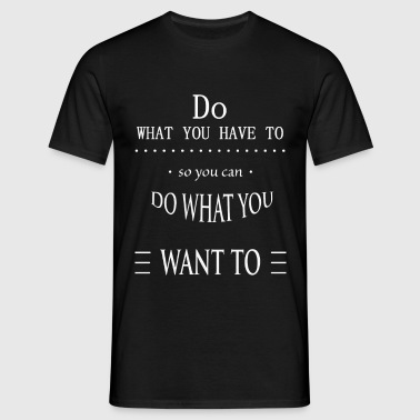 Do what you have to - Männer T-Shirt