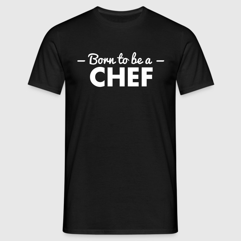 born to be a chef - Men's T-Shirt