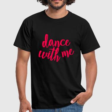 Dance With Me Dance with me - Männer T-Shirt