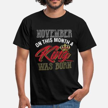 November Month November On This Month A King Was Born - Men's T-Shirt