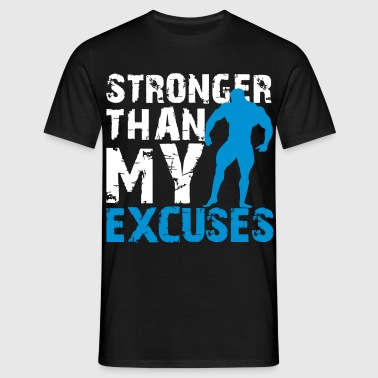 Stronger than my excuses - Mannen T-shirt