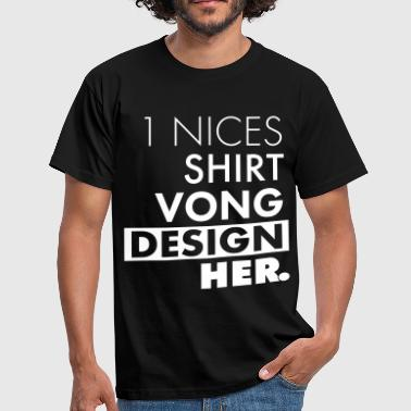 1 NICES SHIRT VONG DESIGN HER. - Männer T-Shirt