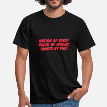 Own Rules Nation of Sheep, Ruled by Wolves, Owned by Pigs - Men's T-Shirt
