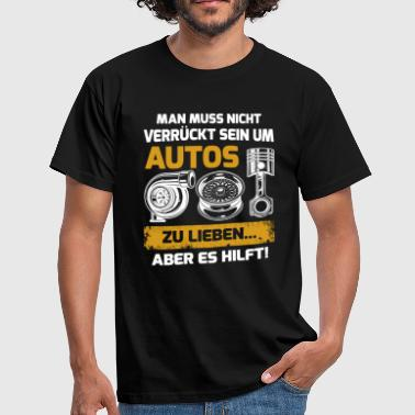 You do not have to be crazy cars - Men's T-Shirt