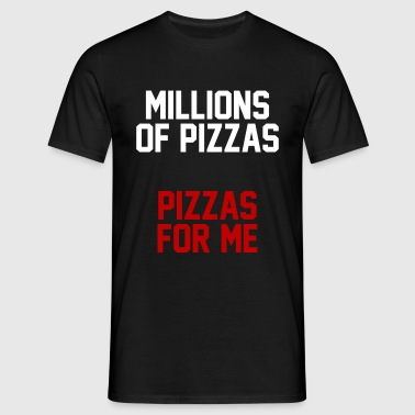 MILLIONS OF PIZZAS - Men's T-Shirt