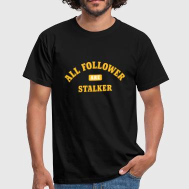 Alle Follower er Stalker - Herre-T-shirt