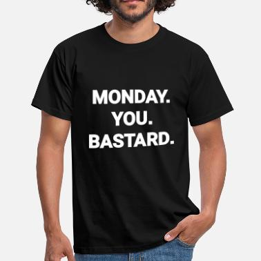 Monday You Bastard monday you bastard Montag du Bastard Arbeit Job - Männer T-Shirt