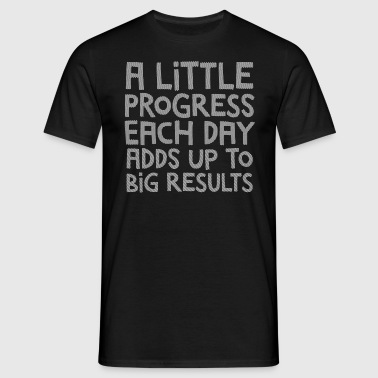 A Little Progress Each Day Adds Up To Big Results - T-skjorte for menn