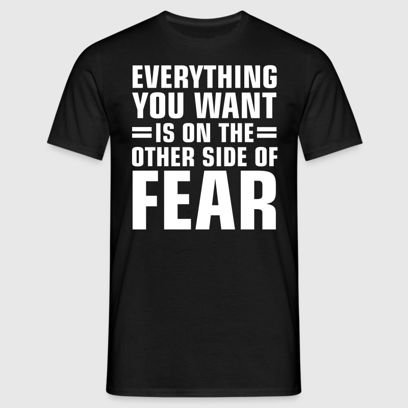 Everything You Want Is On The Other Side Of Fear - Men's T-Shirt
