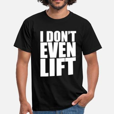 Hercules Gym I don't even lift - Men's T-Shirt