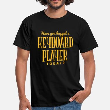Keyboard have you hugged a keyboard player today - Men's T-Shirt
