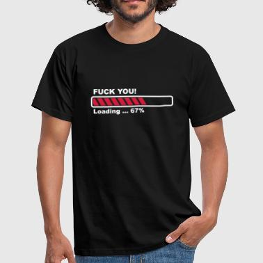 Prat Fuck You! loading - progress bar! - Men's T-Shirt