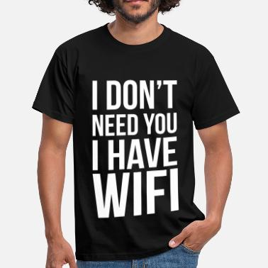 I don't need you I have wifi - T-shirt herr