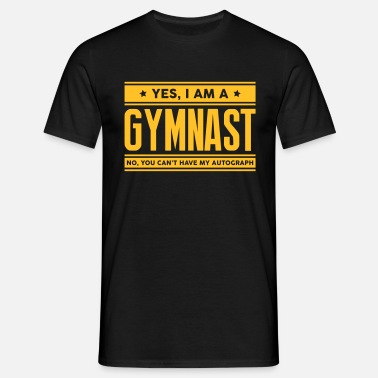 Acro Yes I am a gymnast no you cant have auto - Men's T-Shirt