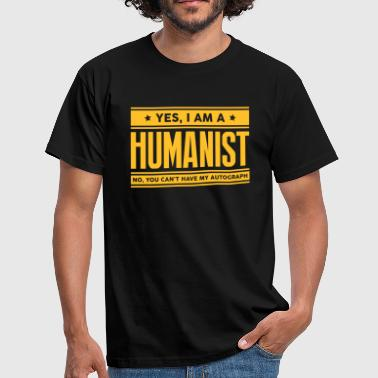 Yes I am a humanist no you cant have aut - Men's T-Shirt