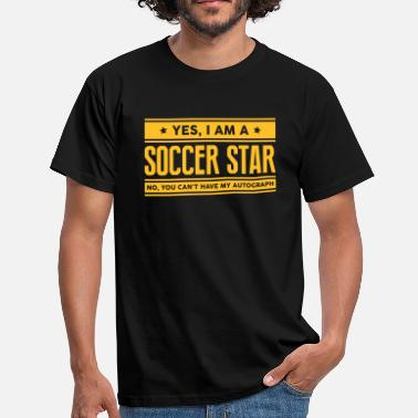 Soccer Am Yes I am a soccer star no you cant have  - Men's T-Shirt