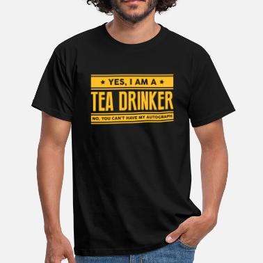 Tea Yes I am a tea drinker no you cant have  - Men's T-Shirt