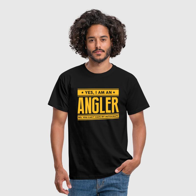 Yes I am an angler no you cant have auto - Men's T-Shirt