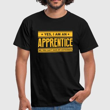 Apprentice Yes I am an apprentice no you cant have  - Men's T-Shirt
