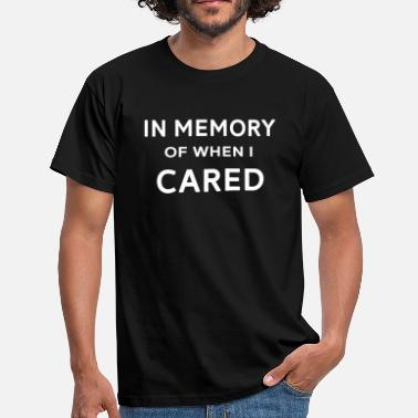 In Memory Of When I Cared In memory of when I cared - Men's T-Shirt