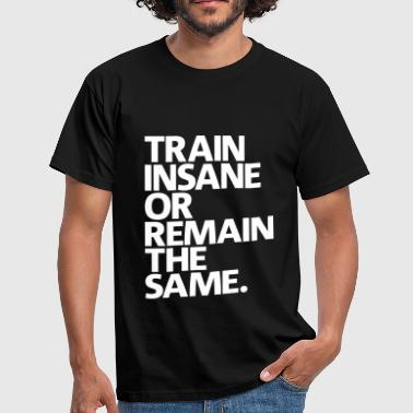 Train insane or remain the same |iPhone 4/4s cover - Men's T-Shirt