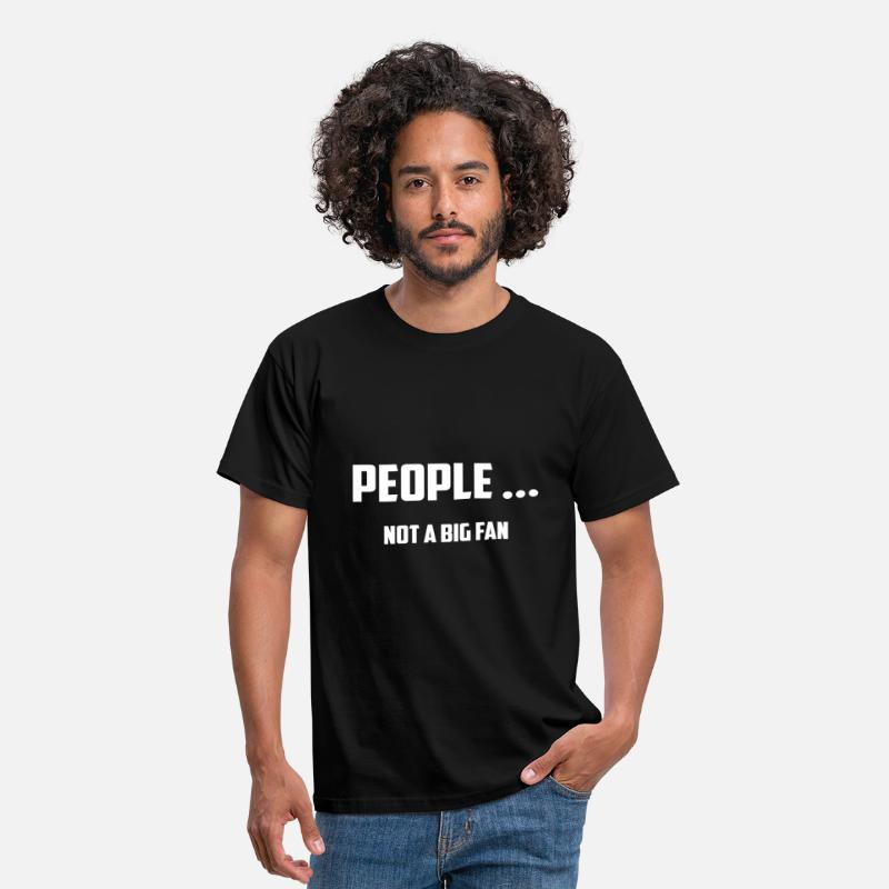 Alcohol T-Shirts - Funny Quotes: PEOPLE ... Not a Big Fan - Men's T-Shirt black