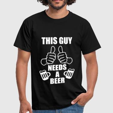 This Guy needs a beer -  - T-shirt herr