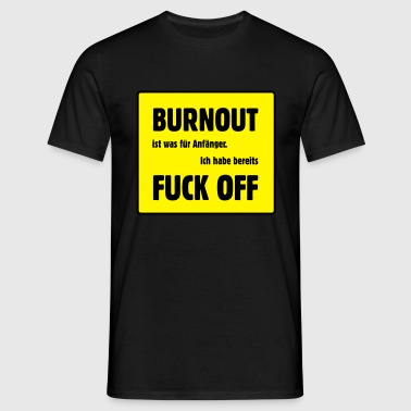 Burnout - Fuck off - Männer T-Shirt