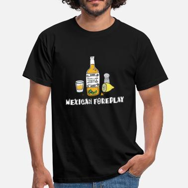 Funny Mexican Mexican Foreplay - Men's T-Shirt