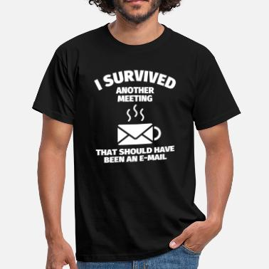 Meeting I Survived Another Meeting That Should Have Been  - Männer T-Shirt