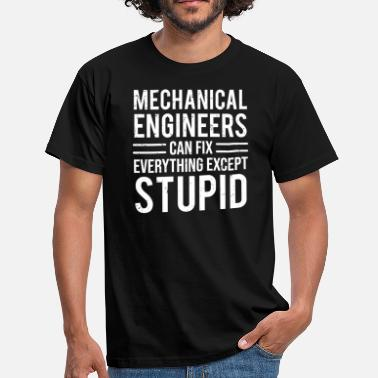 Mechanical Engineering Funny Quotes Mechanical Engineers Fix Stupid Funny T-shirt - Men's T-Shirt