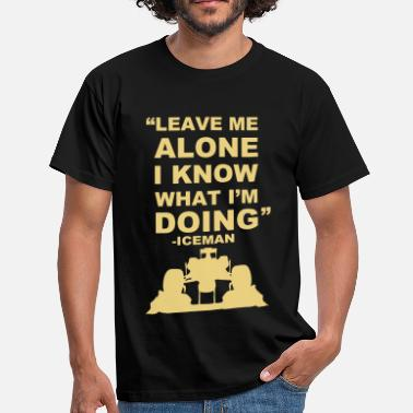 Leave Me Alone Leave Me Alone  - Men's T-Shirt