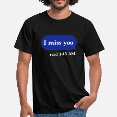 Cool Quote Swag Style I miss you - Men's T-Shirt