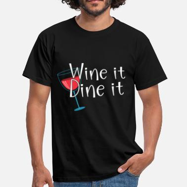 Dine Wine it - Dine it - Men's T-Shirt