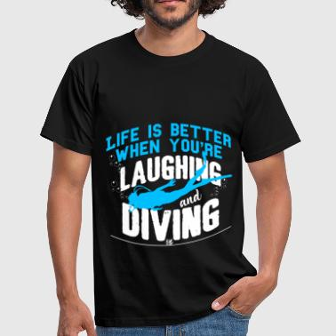 Laugh and dive for a nice life - Men's T-Shirt