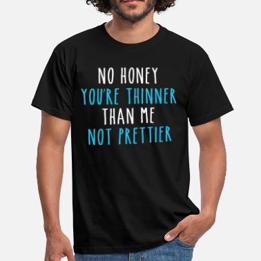 Fille Mince No Honey Tu es plus mince Me Not Prettier - T-shirt Homme