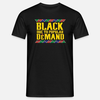 African Designs Black Due To Popular Demand, Melanin Poppin, Black And Beautiful - Men's T-Shirt