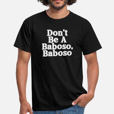 Babosas Don't Be A Baboso, Chicano Gift, Funny Mexican - Camiseta hombre