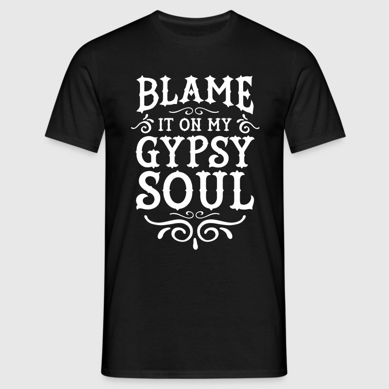 Blame It On My Gypsy Soul - T-shirt Homme