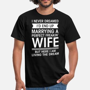 Funny Wife Marrying A Perfect Perfect Freakin' Wife... - Men's T-Shirt