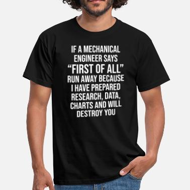 Engineer Funny Mechanical Engineer First Of All T-shirt - Men's T-Shirt
