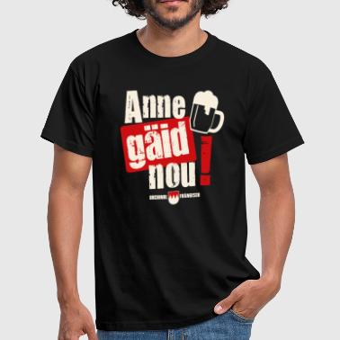 Anne gäid nou! - Men's T-Shirt