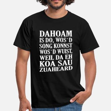 Dahoam Is Dahoam Dahoam is do... - Männer T-Shirt