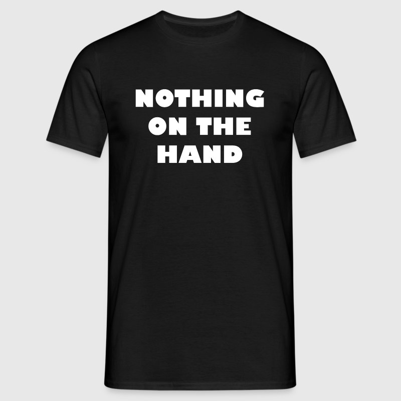 nothing on the hand wit - Mannen T-shirt