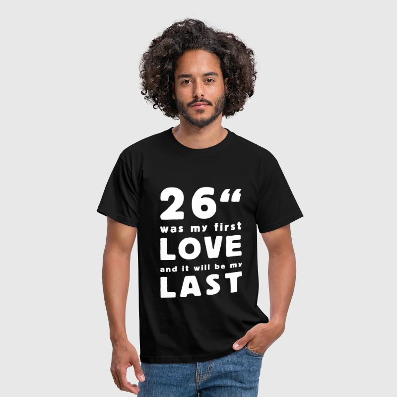 26 inch was my first love - T-shirt Homme