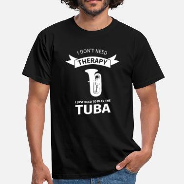 Tuba I don't need therapy I just need to play the tuba - Koszulka męska