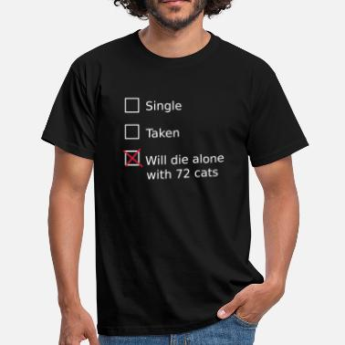 Ladies Single Taken Will die alone with 72 cats - Men's T-Shirt
