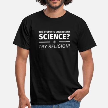 Religion Athée too stupid to understand science? try religion - T-shirt Homme