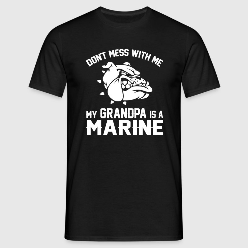 Don't Mess Wiht Me My Grandpa Is a Marine - Men's T-Shirt