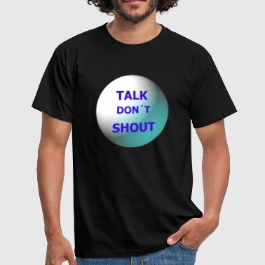 Shouter Talk don t shout - Männer T-Shirt